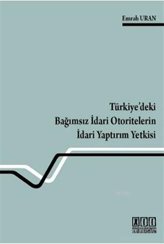 Türkiye'deki Bağımsız İdari Otoritelerin İdari Yaptırım Yetkisi