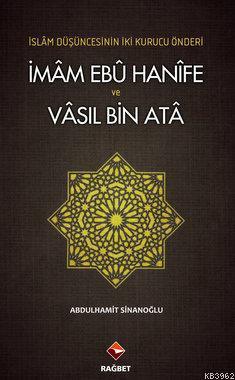 İmam Ebû Hanîfe ve Vâsıl Bin Atâ; İslam Düşüncesinin İki Kurucu Önderi