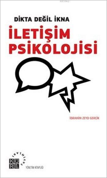 İletişim Psikolojisi; Dikta Değil İkna