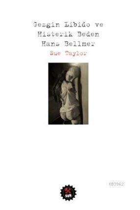 Gezgin Libido ve Histerik Beden: Hans Bellmer