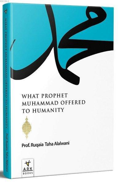 What Prophet Muhammad Offered to Humanity