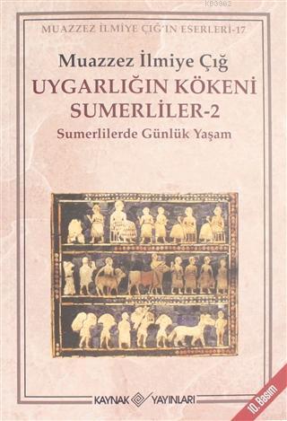 Uygarlığın Kökeni Sumerliler - 2; Sumerlilerde Günlük Yaşam