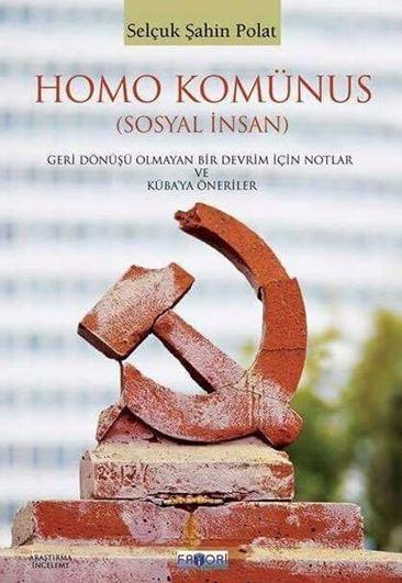 Homo Komünus; (Sosyal İnsan) Geri Dönüşü Olmayan Bir Devrim İçin Notlar ve Küba'ya Öneriler