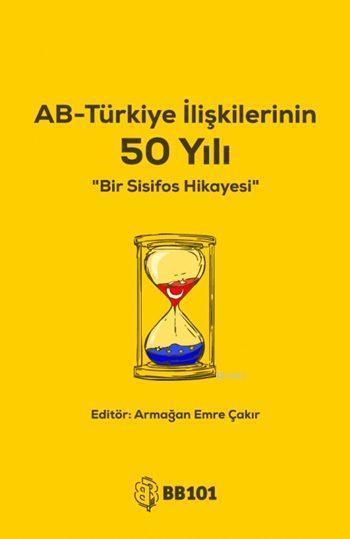 AB-Türkiye İlişkilerinin 50 Yılı; Bir Sisifos Hikayesi