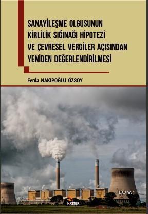 Sanayileşme Olgusunun Kirlilik Sığınağı Hipotezi ve Çevresel Vergiler Açısından; Yeniden Değelendirilmesi