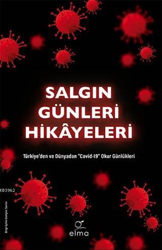 Salgın Günleri Hikayeleri; Türkiye'den ve Dünyadan Covid-19 Okur Günlükleri