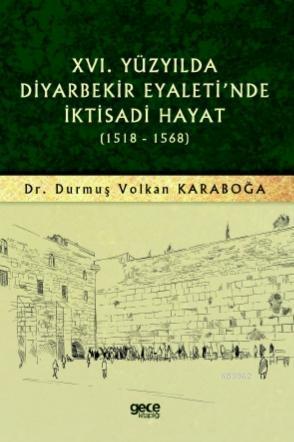 XVI. Yüzyılda Diyarbekir Eyaleti'nde İktisadi Hayat (1518 - 1568)