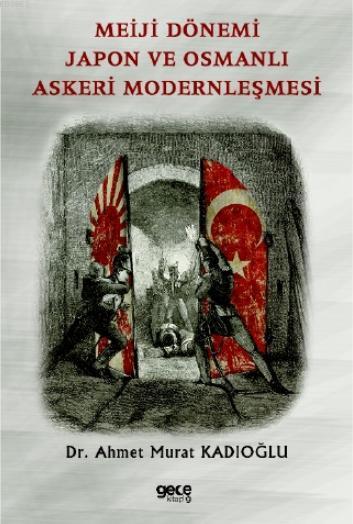 Meiji Dönemi Japon ve Osmanlı Askeri Modernleşmesi