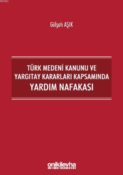 Türk Medeni Kanunu ve Yargıtay Kararları Kapsamında Yardım Nafakası