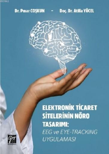 Elektronik Ticaret Sitelerinin Nöro Tasarımı EEG ve Eye-Tracking Uygulaması