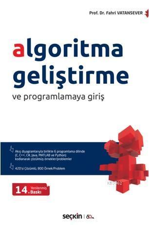Algoritma Geliştirme ve Programlamaya Giriş Akış Diyagramlarıyla Birlikte 6 Ayrı Programlama Dilinde; C, C++, C#, Java, MATLAB ve Python Çözülmüş Problemler