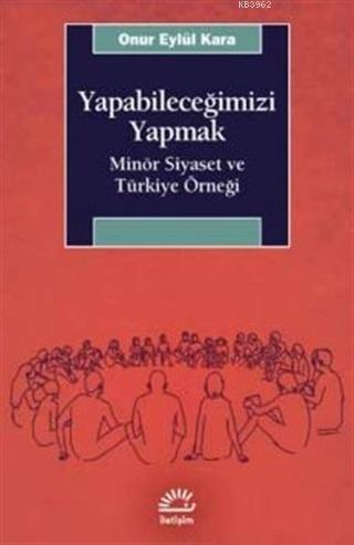 Yapabileceğimizi Yapmak; Minör Siyaset ve Türkiye Örneği