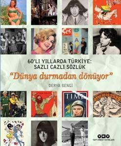 60'lı Yıllarda Türkiye: Sazlı Cazlı Sözlük; Dünya Durmadan Dönüyor