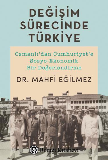 Değişim Sürecinde Türkiye; Osmanlı'dan Cumhuriyet'e Sosyo-Ekonomik Bir Değerlendirme