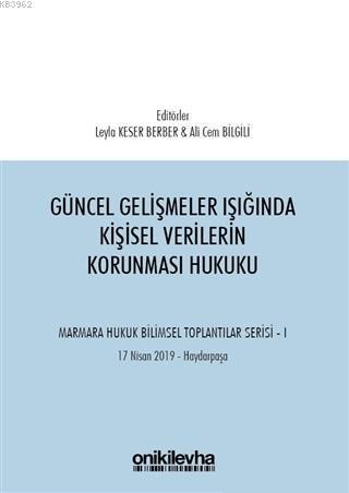 Güncel Gelişmeler Işığında Kişisel Verilerin Korunması Hukuku; Marmara Hukuk Bilimsel Toplantılar Serisi - 1 (Tarih: 17 Nisan 2019 - Yer: Haydarpaşa)