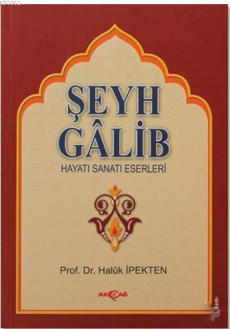 Şeyh Galib; Hayatı, Sanatı, Eserleri
