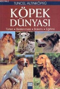 Köpek Dünyası; Türleri - Beslenmesi - Bakımı - Eğitimi