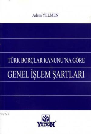 Türk Borçlar Kanunu'na Göre Genel İşlem Şartları