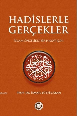 Hadislerle Gerçekler; İslam Öncelikli Bir Hayat İçin