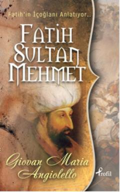 Fatih Sultan Mehmet; Fatih'in İçoğlanı Anlatıyor