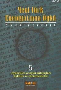 Yeni Türk Edebiyatında Öykü 5; Öykücüler ve Öykü Anlayışları Öyküler ve Çözümlemeleri