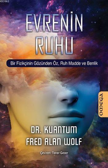 Evrenin Ruhu; Bir Fizikçinin Gözünden Öz.Ruh Madde ve Benlik