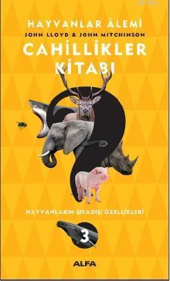 Cahillikler Kitabı 3; Hayvanlar Alemi - Hayvanların Sıradışı Özellikleri