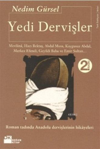 Yedi Dervişler; Mevlânâ, Hacı Bektaş, Abdal Musa, Kaygusuz Abdal, Merkez Efendi, Geyikli Baba...