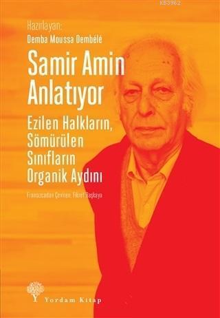 Samir Amin Anlatıyor; Ezilen Halkların, Sömürülen Sınıfların Organik Aydını