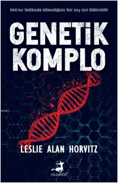 Genetik Komplo; DNA' nız Hakkında Bilmediğiniz Her Şey Sizi Öldürebilir