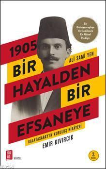 1905 Bir Hayalden Bir Efsaneye - Ali Sami Yen; Galatasarayın Kuruluş Hikayesi