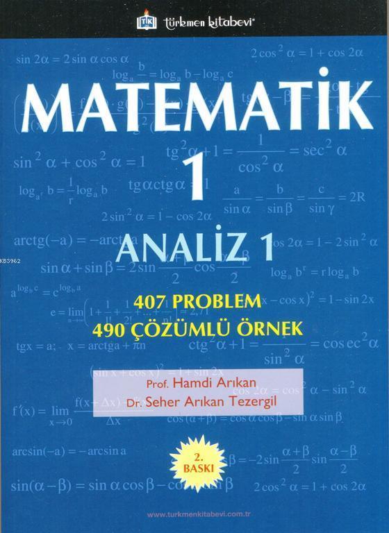 Matematik - 1 / Analiz - 1; 407 Problem, 490 Çözümlü Örnek