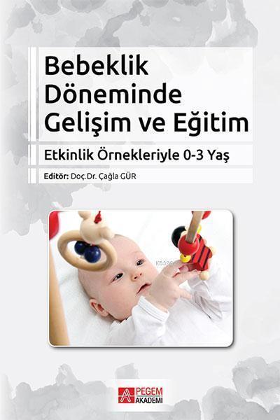 Bebeklik Döneminde Gelişim ve Eğitim; Etkinlik Örnekleriyle 0-3 Yaş