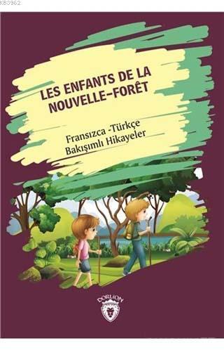 Les Enfants De La Nouvelle - Foret (Yeni Ormanın Çocukları); Fransızca - Türkçe Bakışımlı Hikayeler