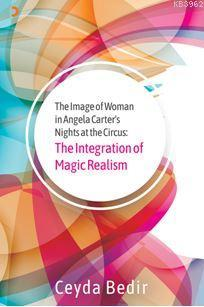 The Integration of Magic Realism; The Image of Woman in Angela Carter's Nights at the Circus: