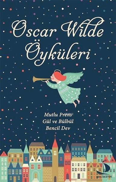 Oscar Wilde Öyküleri; Mutlu Prens - Gül ve Bülbül - Bencil Dev
