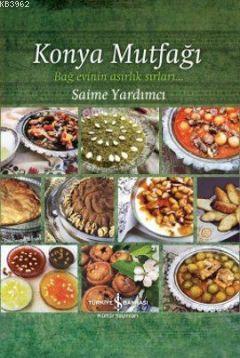 Konya Mutfağı; Bağ Evinin Asırlık Sırları