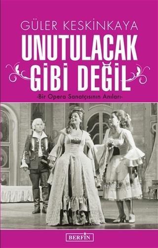 Unutulacak Gibi Değil; Bir Opera Sanatçısının Anıları