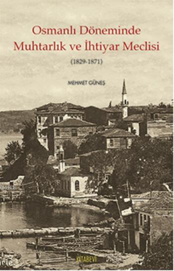 Osmanlı Döneminde Muhtarlık ve İhtiyar Meclisi; (1829-1871)