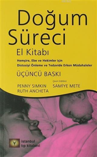 Doğum Süreci El Kitabı; Hemşire, Ebe ve Hekimler İçin Distosiye Önleme ve Tedavide Erken Müdahaleler