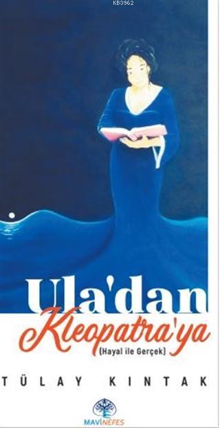 Ula'dan Kleopatra'ya; Hayal İle Gerçek