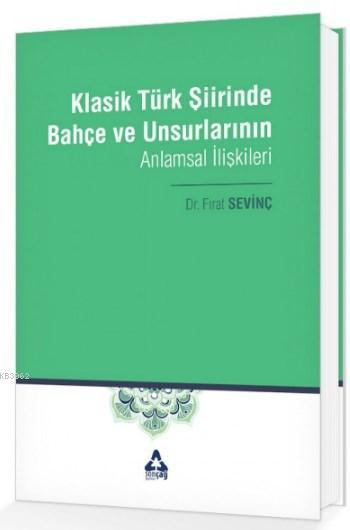 Klasik Türk Şiirinde Bahçe ve Unsurlarının Anlamsal İlişkileri