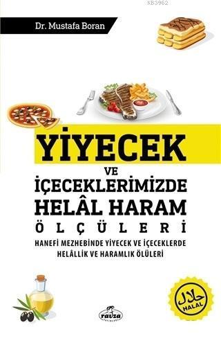 Yiyecek ve İçeceklerimizde Helal Haram Ölçüleri; Hanefi Mezhebinde Yiyecek ve İçeceklerde Helallik ve Haramlık Ölçüleri
