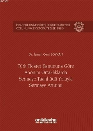 Türk Ticaret Kanununa Göre Anonim Ortaklıklarda Sermaye Taahhüdü Yoluyla Sermaye Artırımı