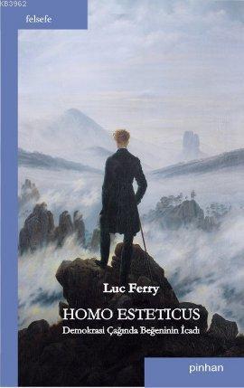 Homo Esteticus: Demokrasi Çağında Beğeninin İcadı