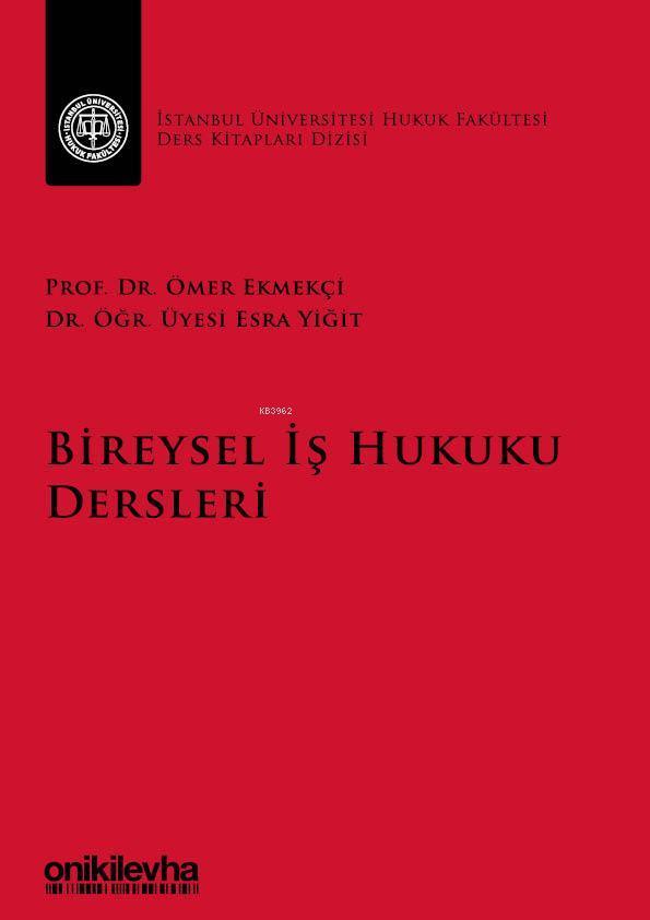 Bireysel İş Hukuku Dersleri İstanbul Üniversitesi Hukuk Fakültesi Ders Kitapları Dizisi