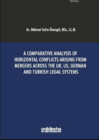A Comparative Analysis of Horizontal Conflicts Arising From Mergers Across The; UK, US, German and Turkish Legal Systems