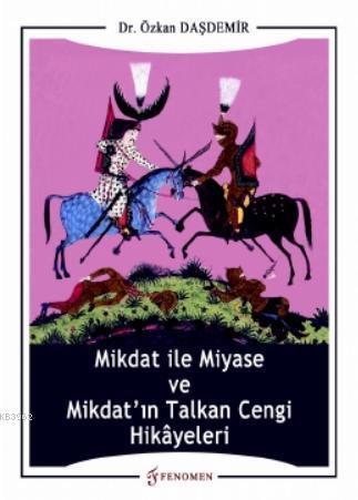 Mikdat ile Miyase ve Mikdat'ın Talkan Cengi Hikâyeleri