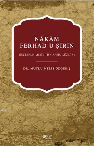 Nakam Ferhad U Şirin; (İnceleme-Metin-Tıpkıbasım-Sözlük)