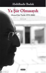 Ya Şiir Olmasaydı; (Kişisel Şiir Tarihi 1970-2008)